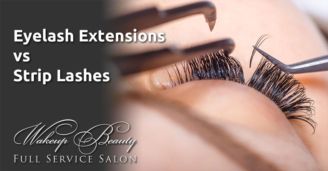 Eyelash Extensions Vs Strip Lashes Wakeup Beauty Full Service Salon