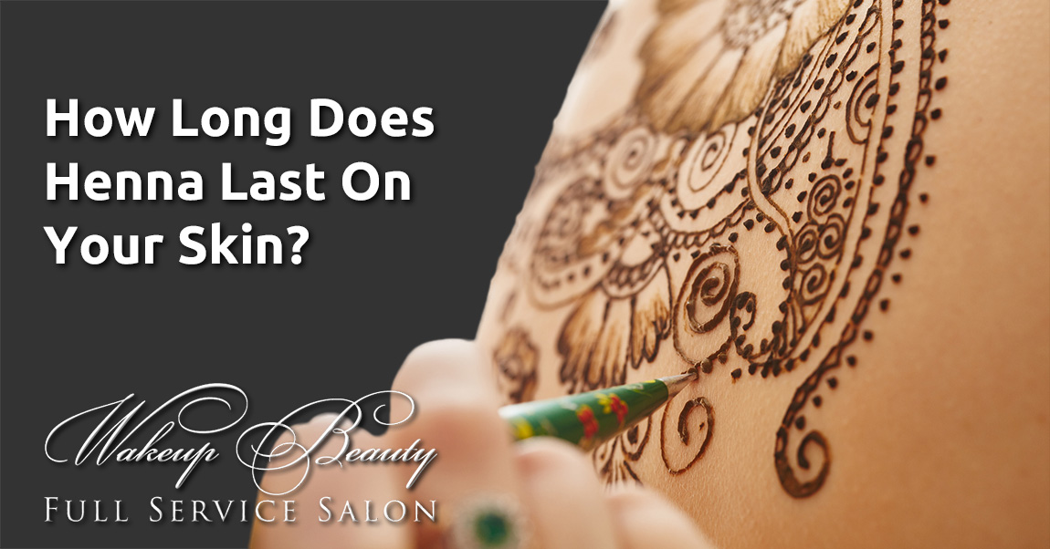 How Long Does Henna Last On Your Skin?